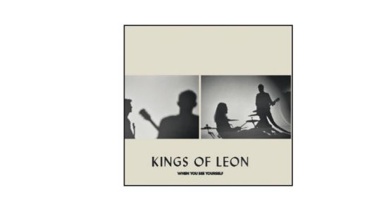 'WHEN YOU SEE YOURSELF' KINGS OF LEON