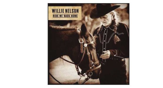'RIDE ME BACK HOME' Willie Nelson